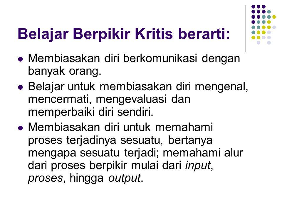 Belajar Berpikir Kritis berarti:
