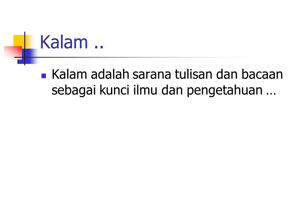 Kalam .. Kalam adalah sarana tulisan dan bacaan sebagai kunci ilmu dan pengetahuan …