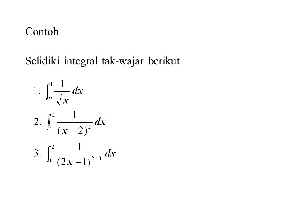 Contoh Selidiki integral tak-wajar berikut