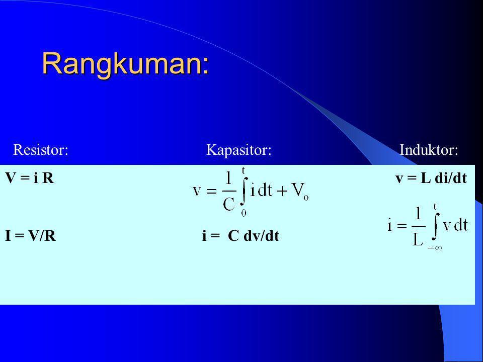 Rangkuman: Resistor: Kapasitor: Induktor: V = i R v = L di/dt