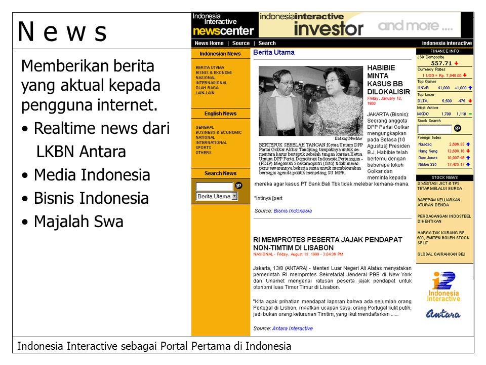 N e w s Memberikan berita yang aktual kepada pengguna internet.