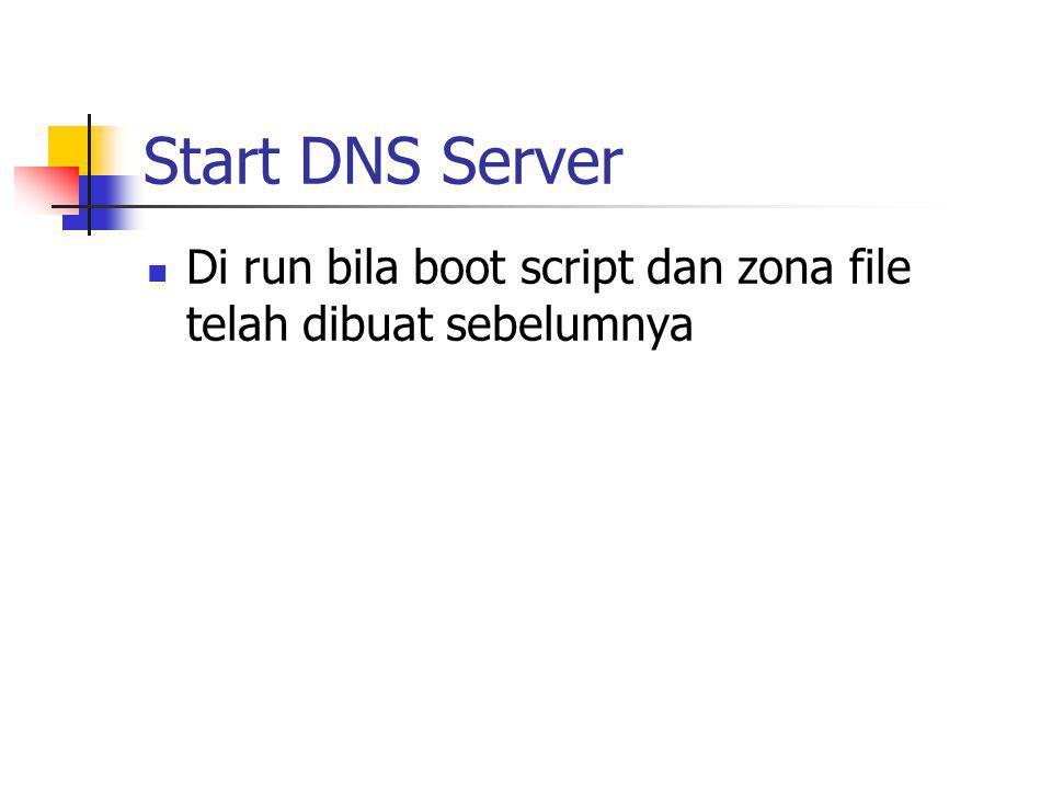 Start DNS Server Di run bila boot script dan zona file telah dibuat sebelumnya