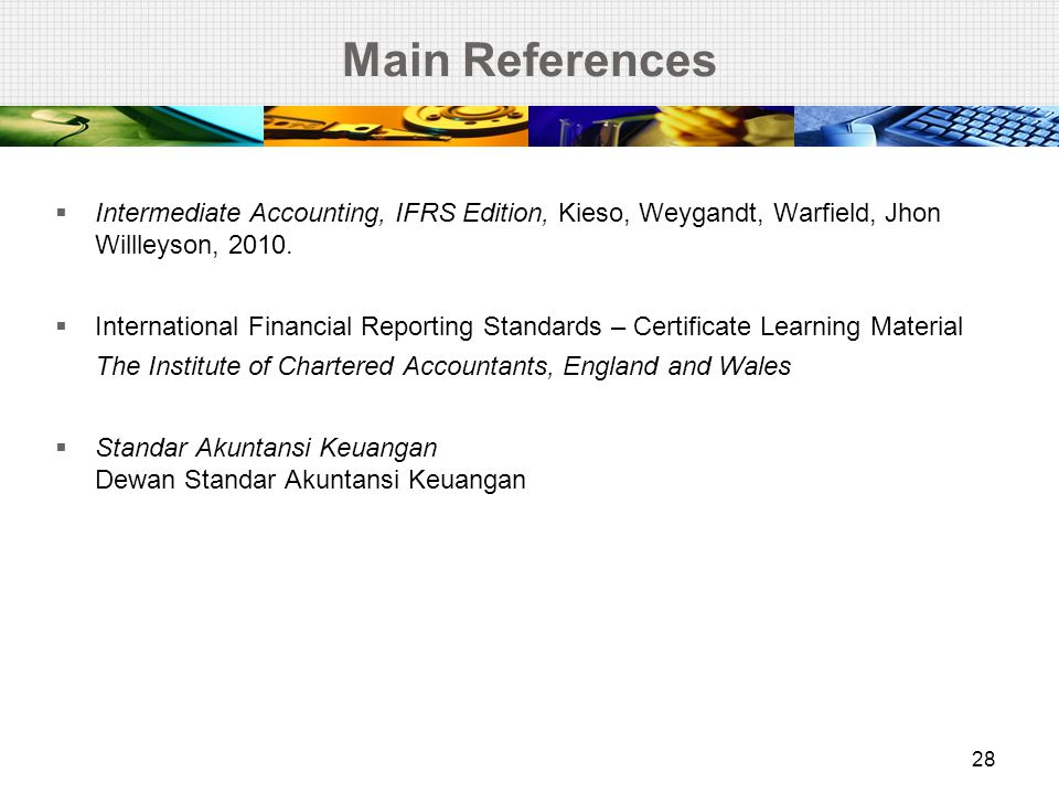 Main References Intermediate Accounting, IFRS Edition, Kieso, Weygandt, Warfield, Jhon Willleyson,
