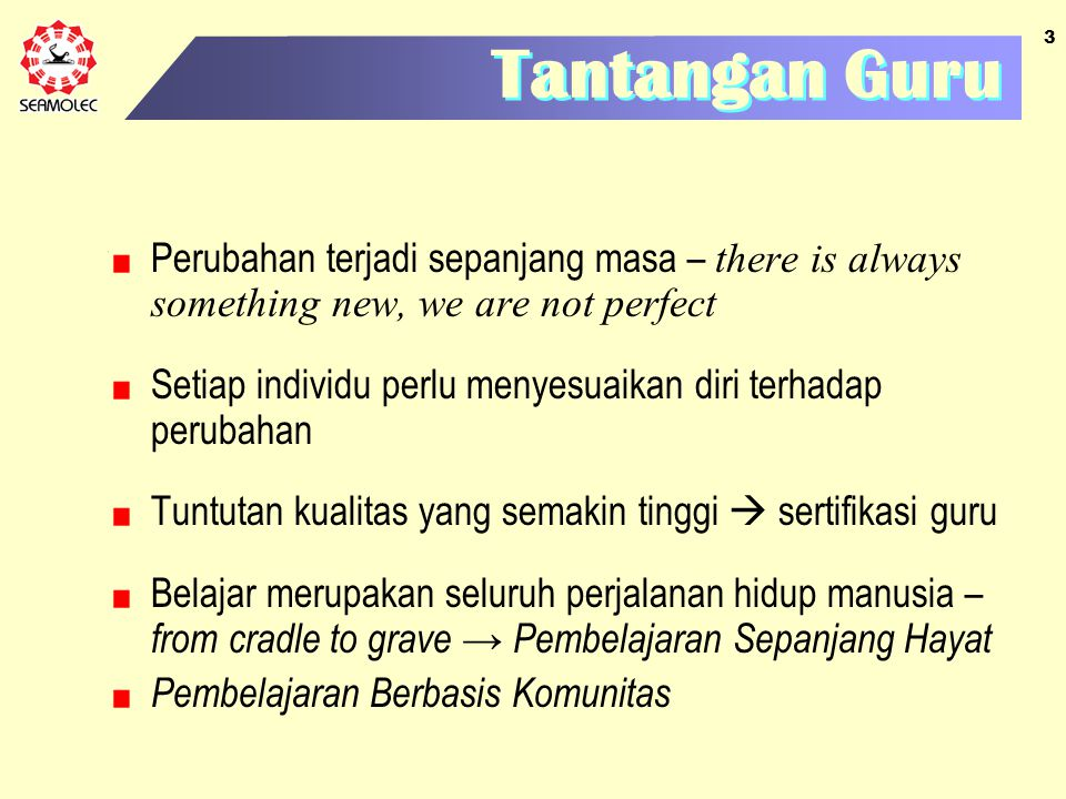 Tantangan Guru Perubahan terjadi sepanjang masa – there is always something new, we are not perfect.
