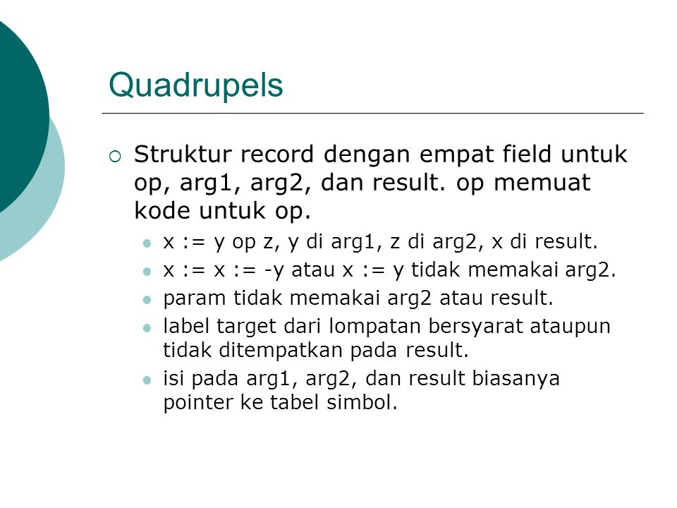 Quadrupels Struktur record dengan empat field untuk op, arg1, arg2, dan result. op memuat kode untuk op.