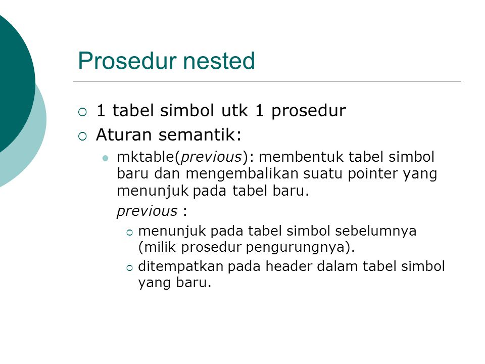 Prosedur nested 1 tabel simbol utk 1 prosedur Aturan semantik: