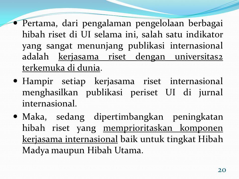 Pertama, dari pengalaman pengelolaan berbagai hibah riset di UI selama ini, salah satu indikator yang sangat menunjang publikasi internasional adalah kerjasama riset dengan universitas2 terkemuka di dunia.