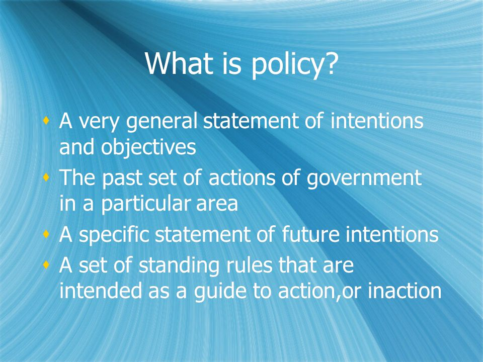 What is policy A very general statement of intentions and objectives
