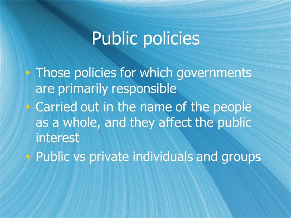 Public policies Those policies for which governments are primarily responsible.