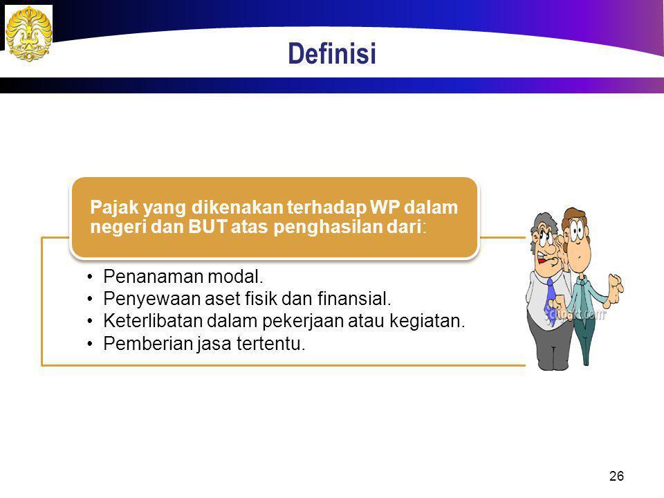 Definisi Pajak yang dikenakan terhadap WP dalam negeri dan BUT atas penghasilan dari: Penanaman modal.