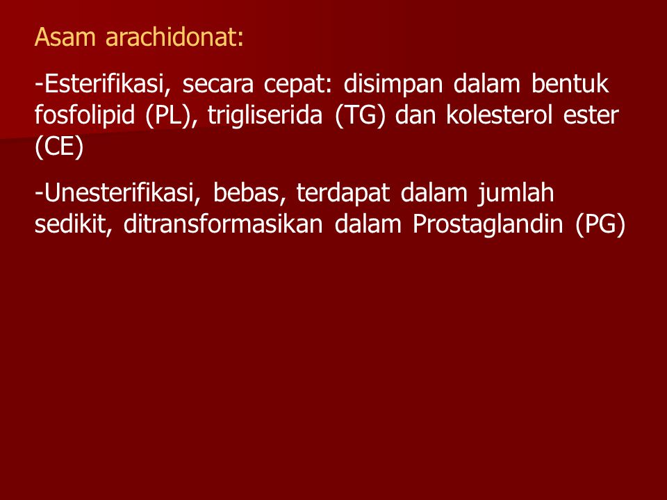 Asam arachidonat: Esterifikasi, secara cepat: disimpan dalam bentuk fosfolipid (PL), trigliserida (TG) dan kolesterol ester (CE)