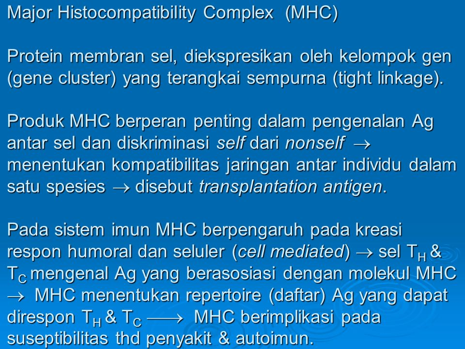 Major Histocompatibility Complex (MHC) Protein membran sel, diekspresikan oleh kelompok gen (gene cluster) yang terangkai sempurna (tight linkage).