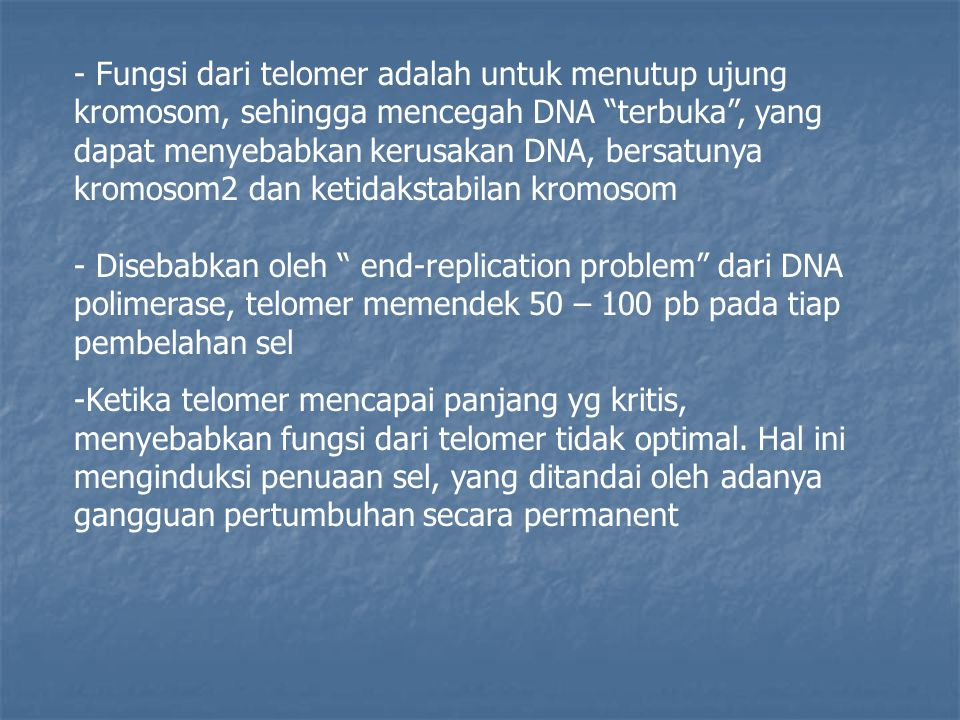 - Fungsi dari telomer adalah untuk menutup ujung kromosom, sehingga mencegah DNA terbuka , yang dapat menyebabkan kerusakan DNA, bersatunya kromosom2 dan ketidakstabilan kromosom