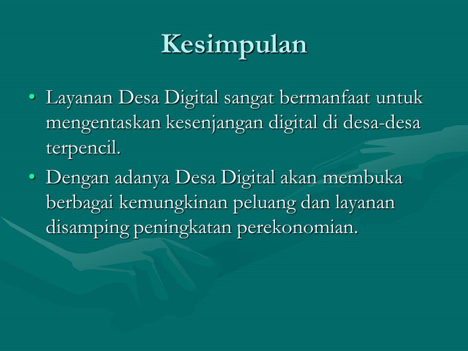 Kesimpulan Layanan Desa Digital sangat bermanfaat untuk mengentaskan kesenjangan digital di desa-desa terpencil.