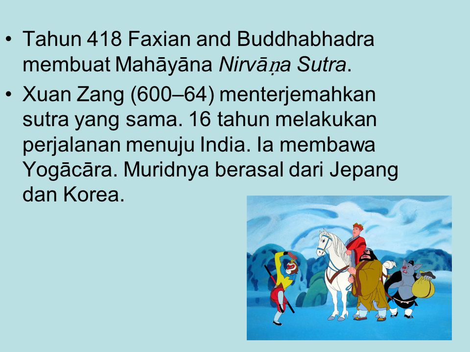 Tahun 418 Faxian and Buddhabhadra membuat Mahāyāna Nirvāṇa Sutra.