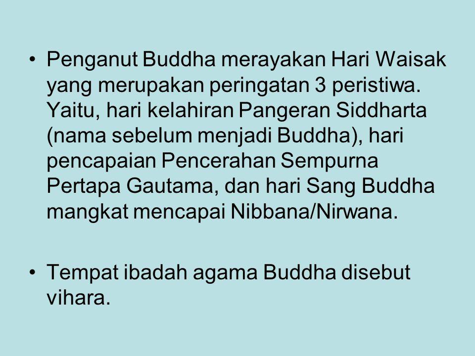 Penganut Buddha merayakan Hari Waisak yang merupakan peringatan 3 peristiwa. Yaitu, hari kelahiran Pangeran Siddharta (nama sebelum menjadi Buddha), hari pencapaian Pencerahan Sempurna Pertapa Gautama, dan hari Sang Buddha mangkat mencapai Nibbana/Nirwana.