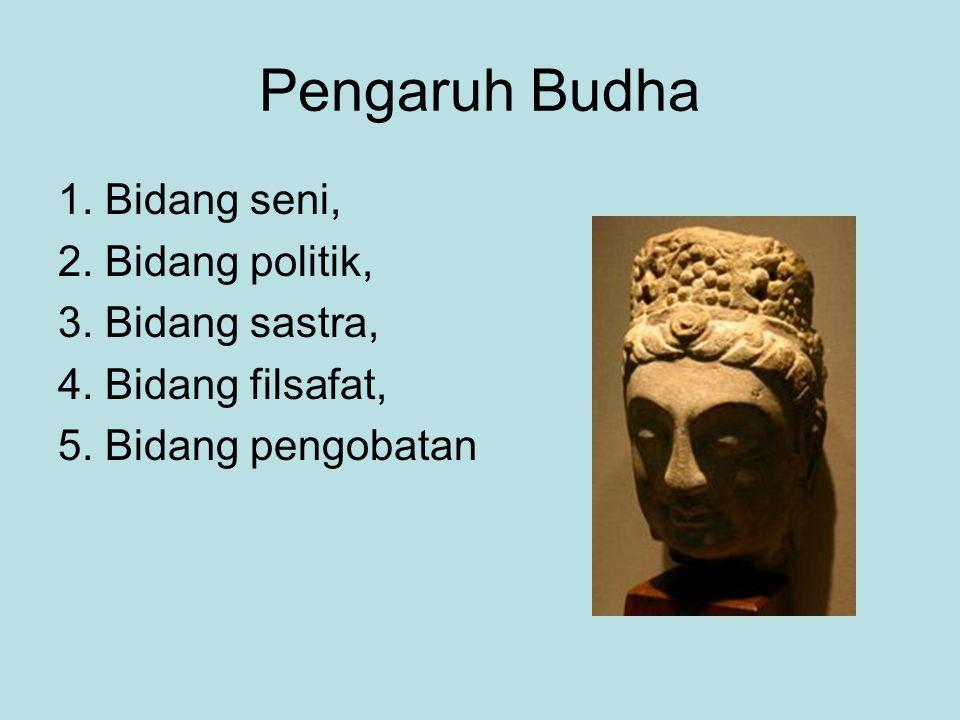 Pengaruh Budha 1. Bidang seni, 2. Bidang politik, 3. Bidang sastra,