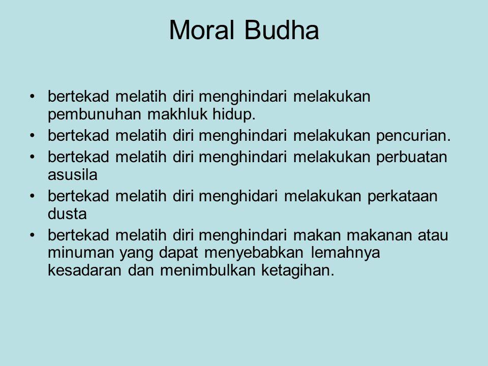 Moral Budha bertekad melatih diri menghindari melakukan pembunuhan makhluk hidup. bertekad melatih diri menghindari melakukan pencurian.