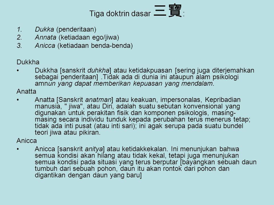 Tiga doktrin dasar 三寶: Dukka (penderitaan) Annata (ketiadaan ego/jiwa)