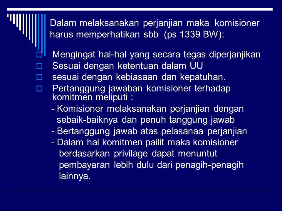Dalam melaksanakan perjanjian maka komisioner harus memperhatikan sbb (ps 1339 BW):