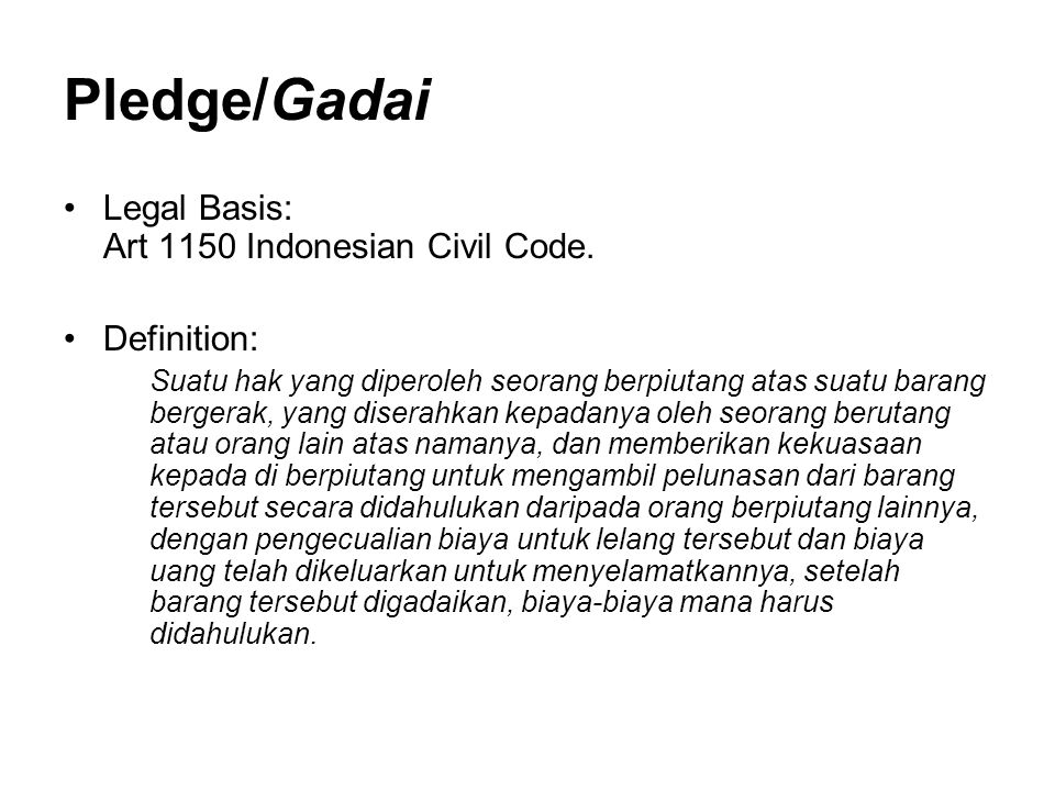 Pledge/Gadai Legal Basis: Art 1150 Indonesian Civil Code. Definition: