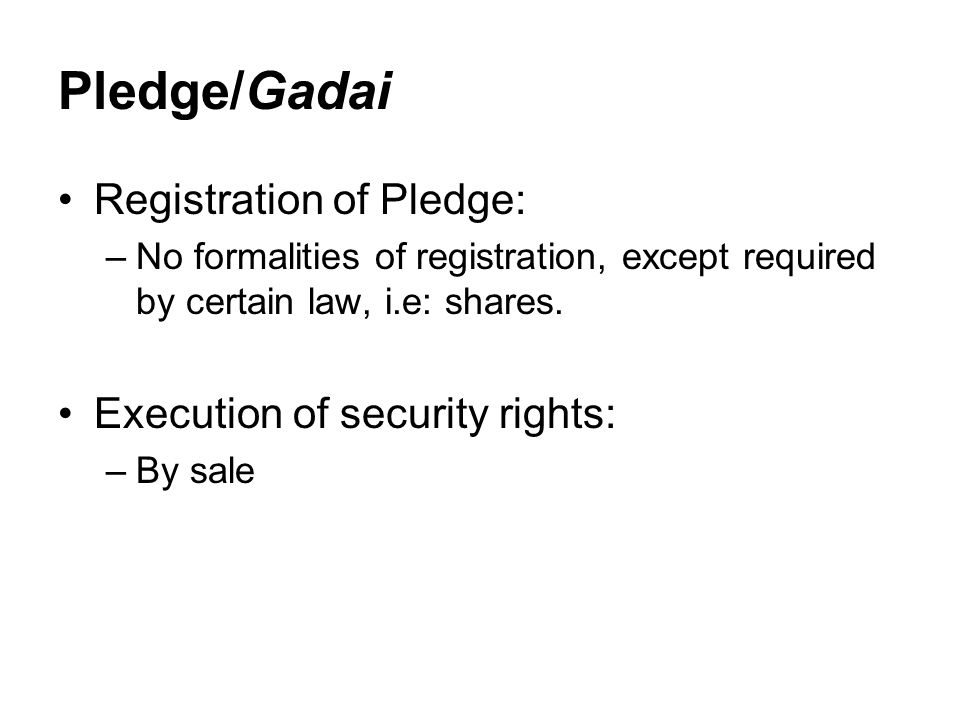 Pledge/Gadai Registration of Pledge: Execution of security rights: