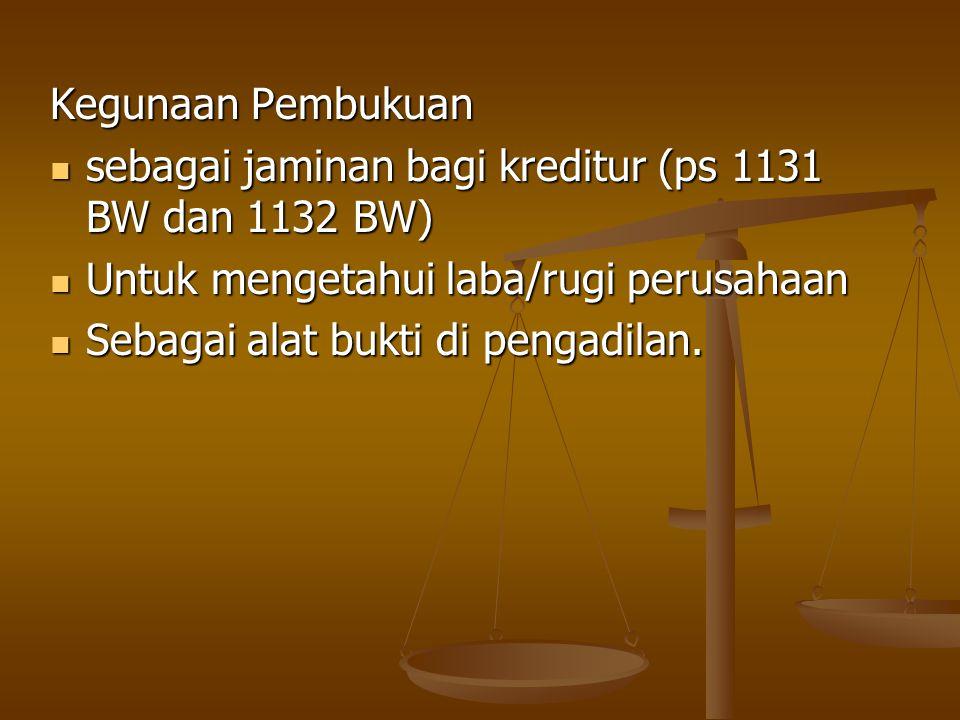 Kegunaan Pembukuan sebagai jaminan bagi kreditur (ps 1131 BW dan 1132 BW) Untuk mengetahui laba/rugi perusahaan.
