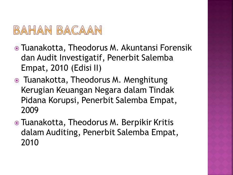 Bahan bacaan Tuanakotta, Theodorus M. Akuntansi Forensik dan Audit Investigatif, Penerbit Salemba Empat, 2010 (Edisi II)