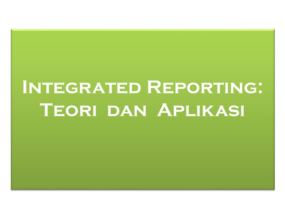 Integrated Reporting: Teori dan Aplikasi