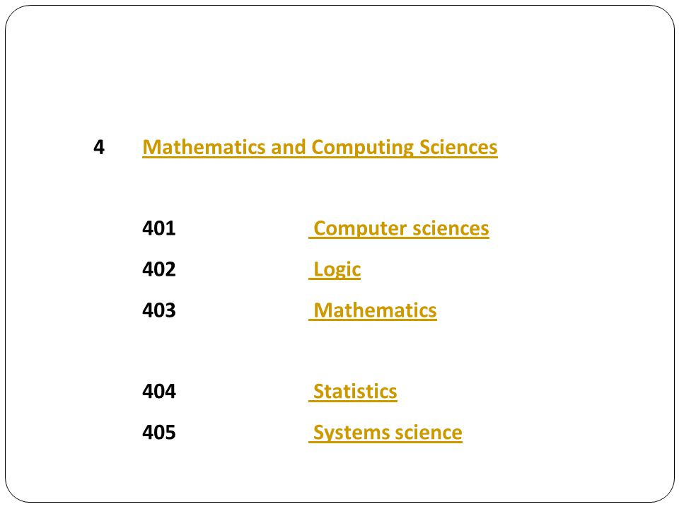 4 Mathematics and Computing Sciences. 401. Computer sciences. 402. Logic. 403. Mathematics. 404.