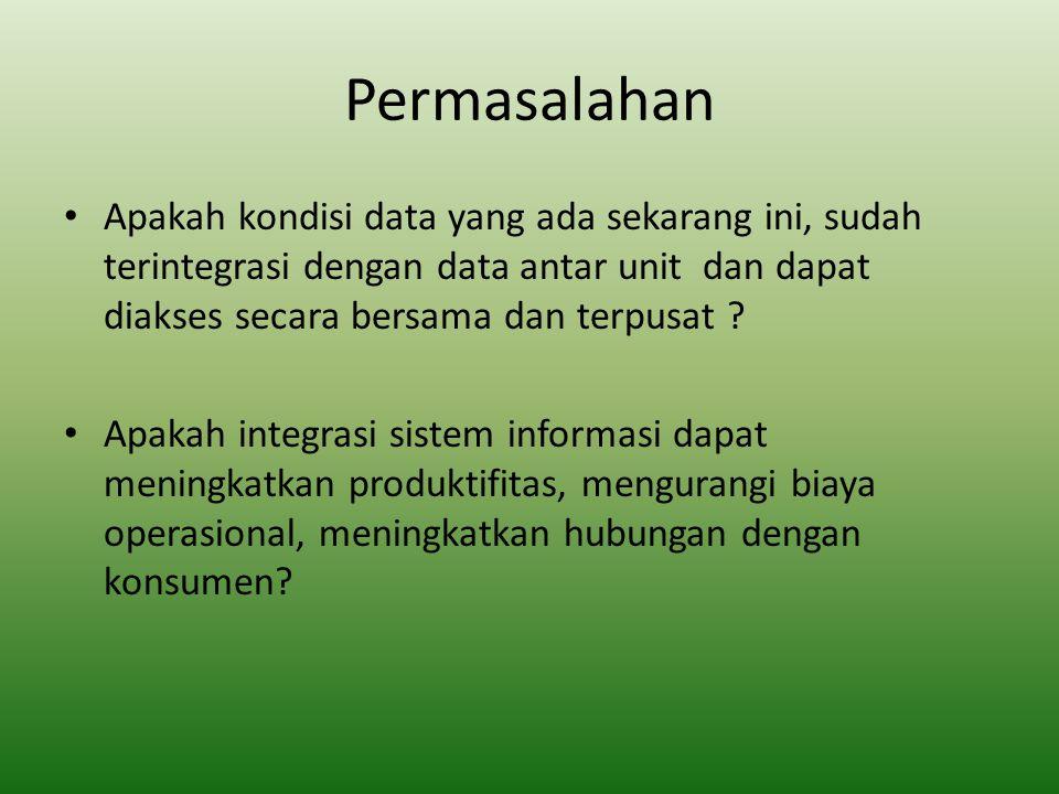 Permasalahan Apakah kondisi data yang ada sekarang ini, sudah terintegrasi dengan data antar unit dan dapat diakses secara bersama dan terpusat