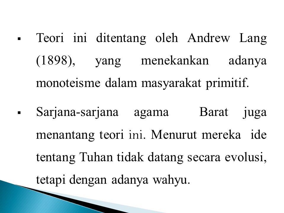 Teori ini ditentang oleh Andrew Lang (1898), yang menekankan adanya monoteisme dalam masyarakat primitif.