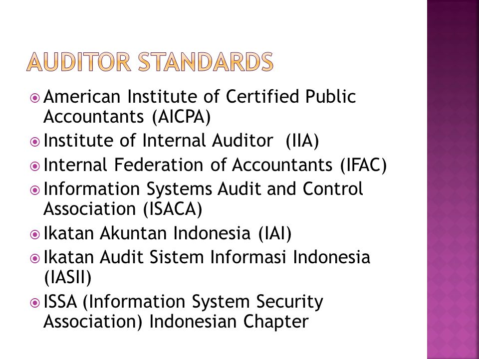 AUDITOR STANDARDS American Institute of Certified Public Accountants (AICPA) Institute of Internal Auditor (IIA)