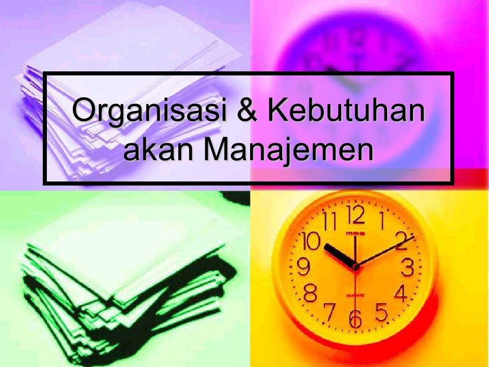 Organisasi & Kebutuhan akan Manajemen