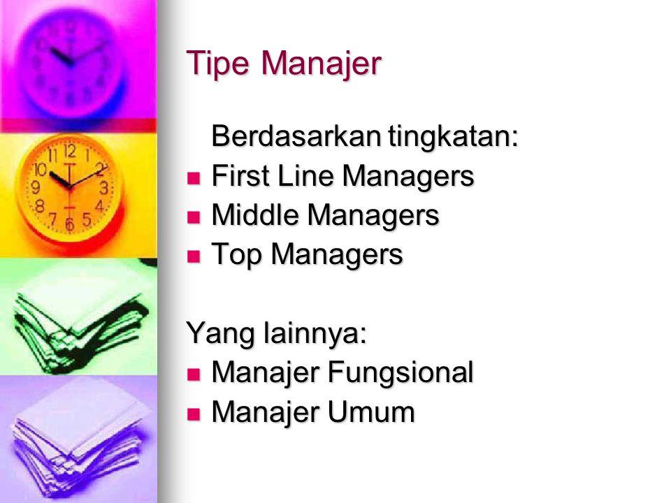 Tipe Manajer Berdasarkan tingkatan: First Line Managers