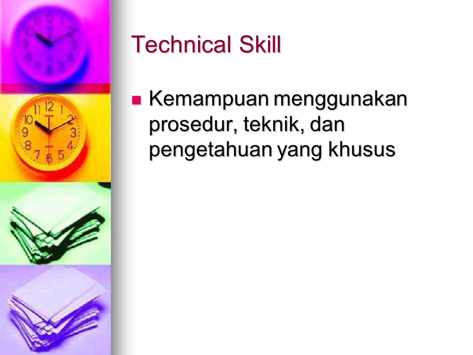 Technical Skill Kemampuan menggunakan prosedur, teknik, dan pengetahuan yang khusus