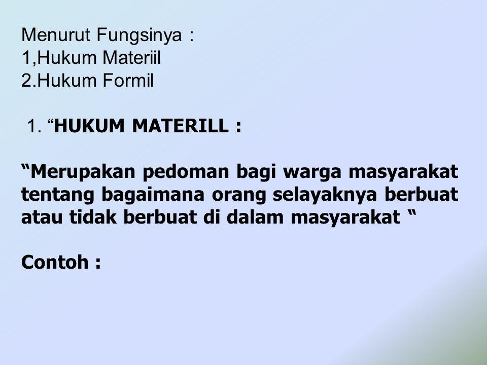 Menurut Fungsinya : 1,Hukum Materiil. 2.Hukum Formil. 1. HUKUM MATERILL :