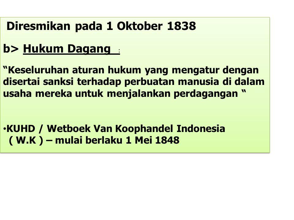 Diresmikan pada 1 Oktober 1838 b> Hukum Dagang :
