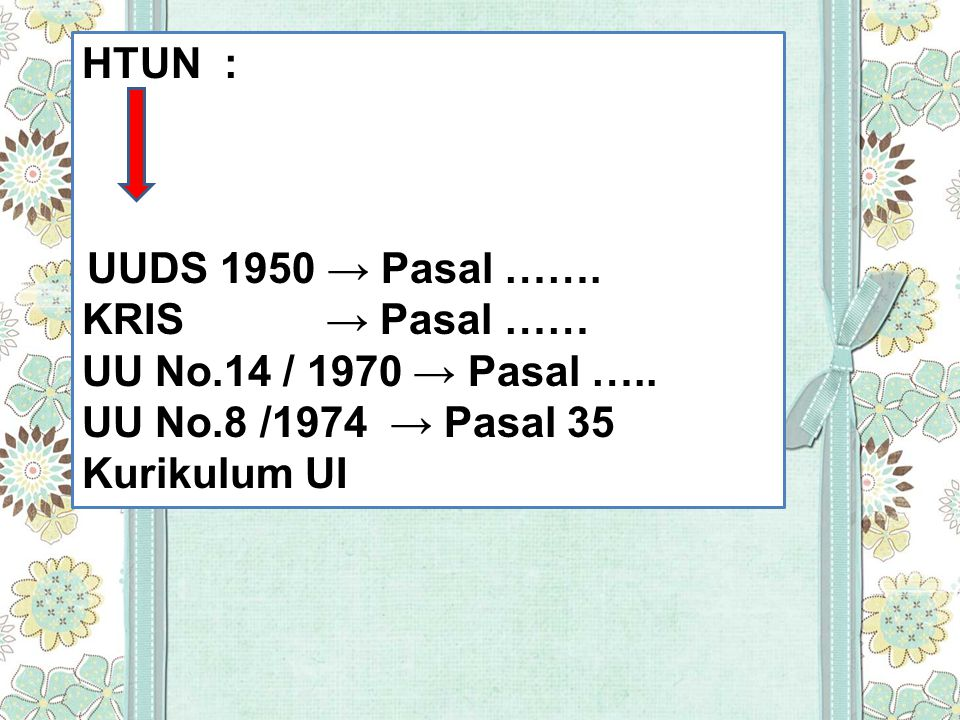 HTUN : KRIS → Pasal …… UU No.14 / 1970 → Pasal …..