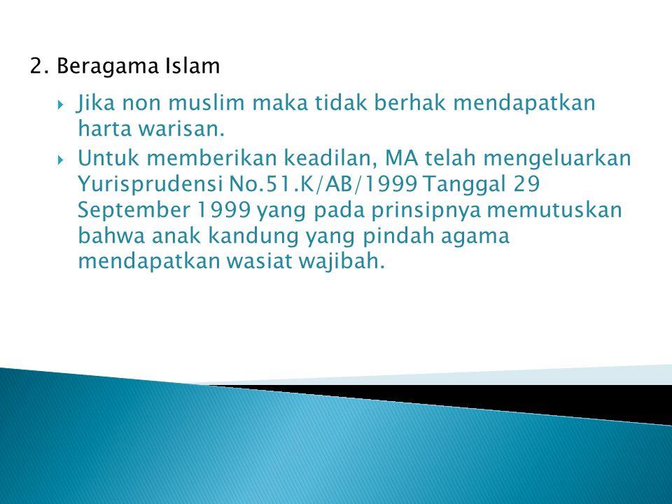 2. Beragama Islam Jika non muslim maka tidak berhak mendapatkan harta warisan.