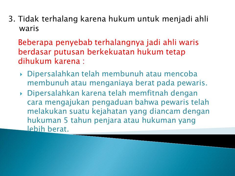 3. Tidak terhalang karena hukum untuk menjadi ahli waris
