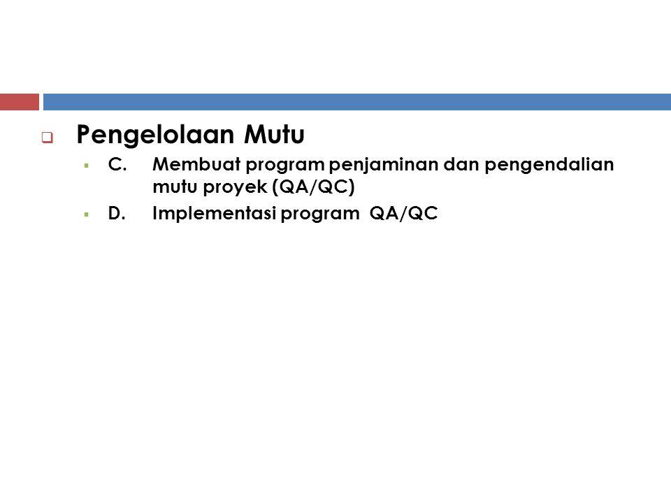 Pengelolaan Mutu C. Membuat program penjaminan dan pengendalian mutu proyek (QA/QC) D. Implementasi program QA/QC.