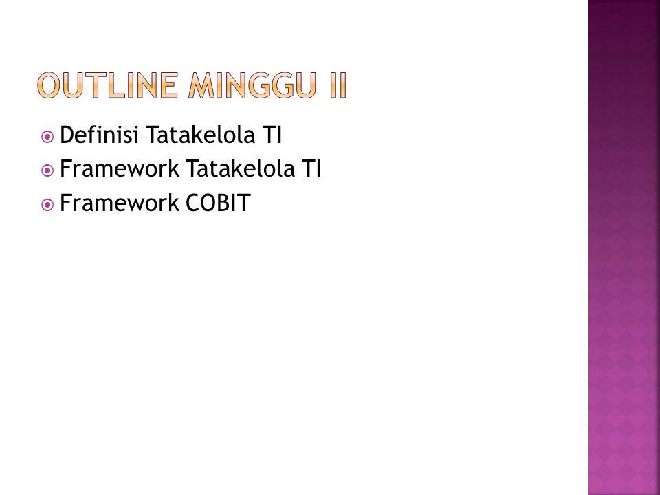 OUTline Minggu II Definisi Tatakelola TI Framework Tatakelola TI