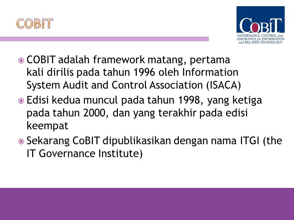 CoBIT COBIT adalah framework matang, pertama kali dirilis pada tahun 1996 oleh Information System Audit and Control Association (ISACA)