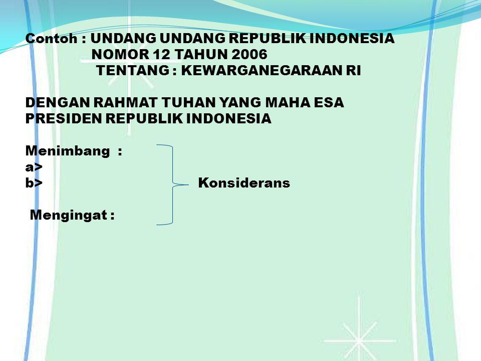 Contoh : UNDANG UNDANG REPUBLIK INDONESIA