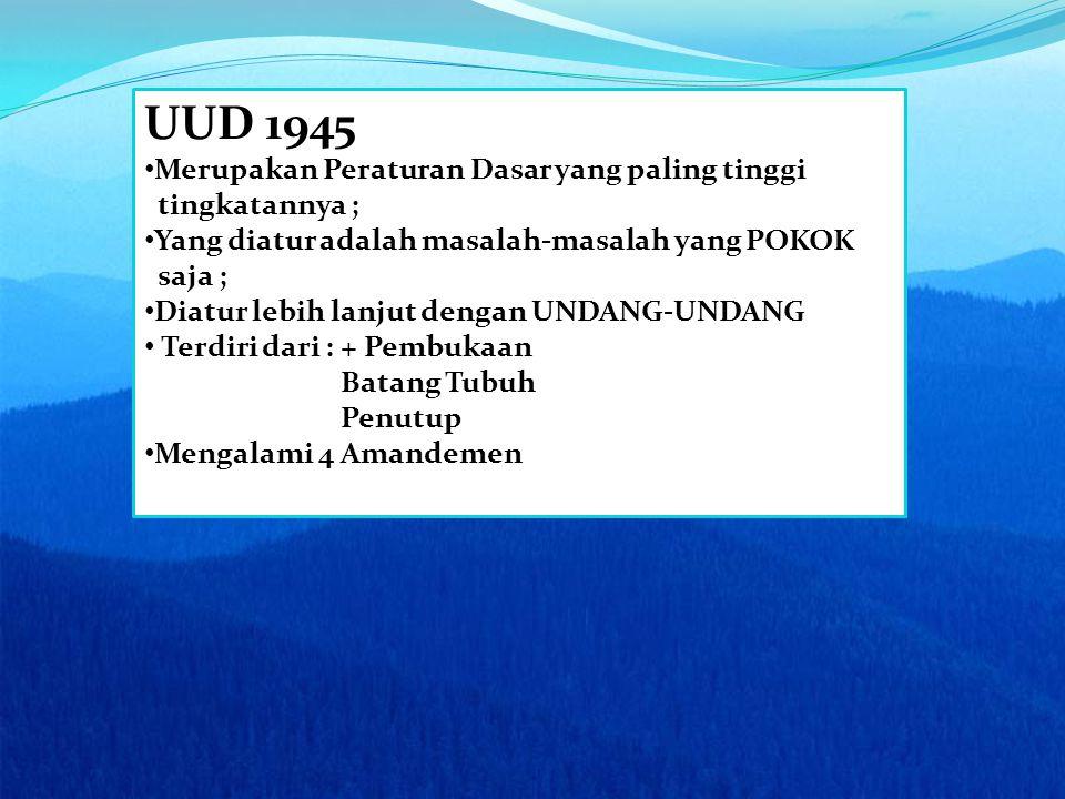 UUD 1945 Merupakan Peraturan Dasar yang paling tinggi tingkatannya ;