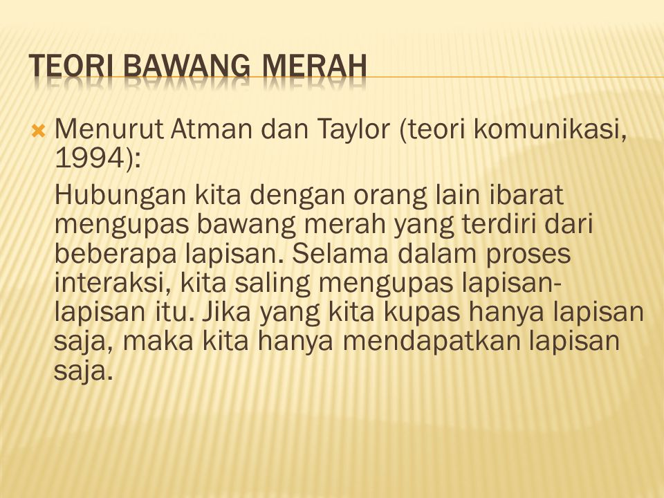 Teori Bawang merah Menurut Atman dan Taylor (teori komunikasi, 1994):