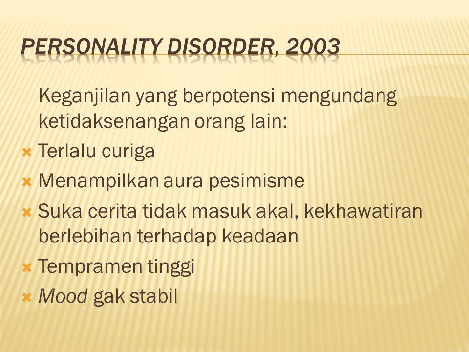 Personality disorder, 2003 Keganjilan yang berpotensi mengundang ketidaksenangan orang lain: Terlalu curiga.