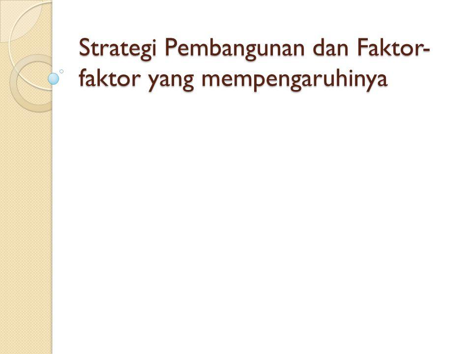 Strategi Pembangunan dan Faktor-faktor yang mempengaruhinya