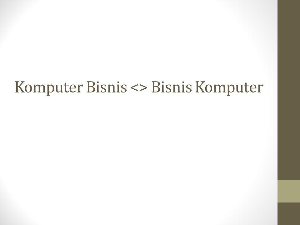Komputer Bisnis <> Bisnis Komputer